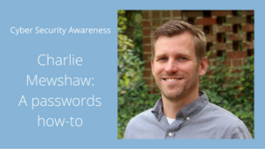 Words: Cyber Security Awareness ... Charlie Mewshaw: A passwords how-to