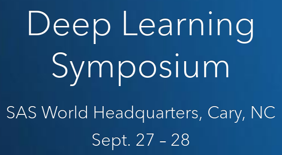 Deep Learning Symposium, SAS World Headquarters, Cary, NC, Septe. 27-28