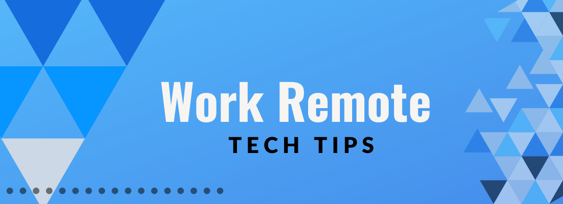 Work Remote Tech Tips